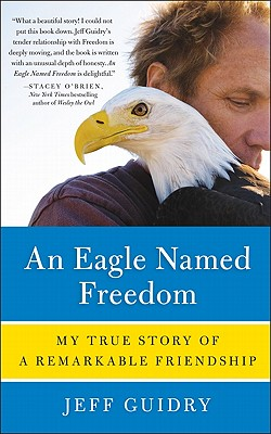 An Eagle Named Freedom By Guidry, Jeff